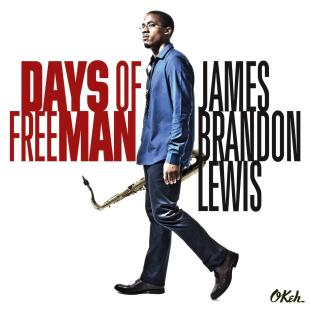 James Brandon Lewis 2015 New Album 'Days of FreeMan'